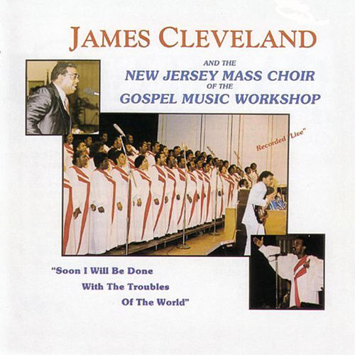Soon I Will Be Done With The Troubles Of The World by Rev. James Cleveland