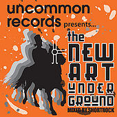 Uncommon Records Presents...The New Art Underground (Mixed by Shortrock) by Various Artists