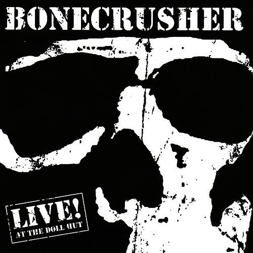 Live at the Doll Hut by Bone Crusher