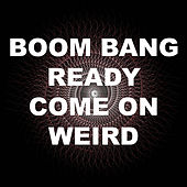 Boom Bang Ready Come On Weird by Dragonica