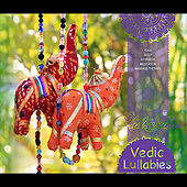 Vedic Lullabies - For Sleep, Yoga, Meditation, Ayurveda And Massage Therapy by Chitra Sukhu