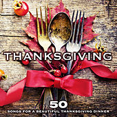 Thanksgiving: 50 Songs for a Beautiful Thanksgiving Dinner by Various Artists