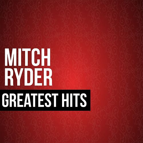Mitch Ryder Greatest Hits by Mitch Ryder