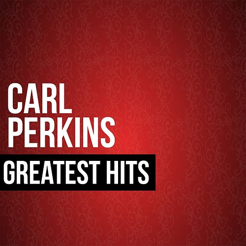 Carl Perkins Greatest Hits by Carl Perkins