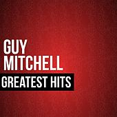 Guy Mitchell Greatest Hits by Guy Mitchell