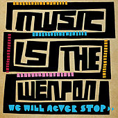 We Will Never Stop by Music Is the Weapon