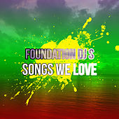 Foundation DJ Songs We Love by Various Artists