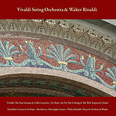 Vivaldi: the Four Seasons & Cello Concerto / J.S. Bach: Air On the G String & the Well - Tempered Clavier / Pachelbel: Canon in D Major / Beethoven: Moonlight Sonata / Walter Rinaldi: Piano & Orchestral Works by Various Artists