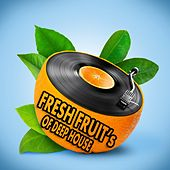 Fresh Fruit's of Deep House (Freshly Squeezed House Grooves) by Various Artists