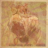 Rationalize, Justify... Goodbye by Various Artists
