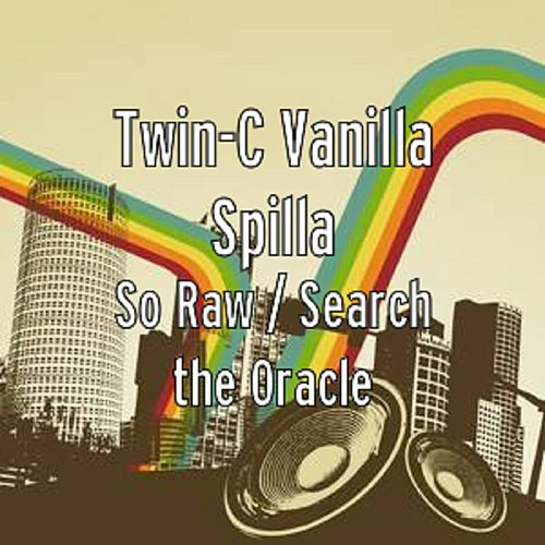 So Raw / Search the Oracle - Single by Twin-c Vanilla Spilla