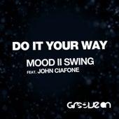 Do It Your Way (feat. John Ciafone) by Mood II Swing