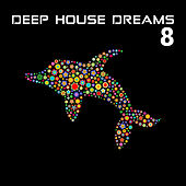 Deep House Dreams Vol.8 by Various Artists