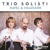Trio Solisti: Works of Ravel and Chausson by Trio Solisti
