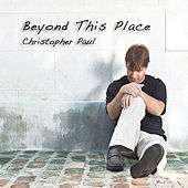 Beyond This Place by Christopher Paul