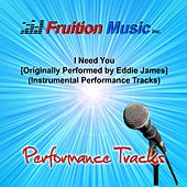 I Need You (Originally Performed by Eddie James) [Instrumental Performance Tracks] by Fruition Music Inc.