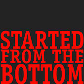 Started from the Bottom by Hip Hop's Finest