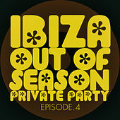 #ibiza out of Season Private Party - Episode.4 by Various Artists