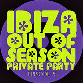 #ibiza out of Season Private Party - Episode.5 by Various Artists