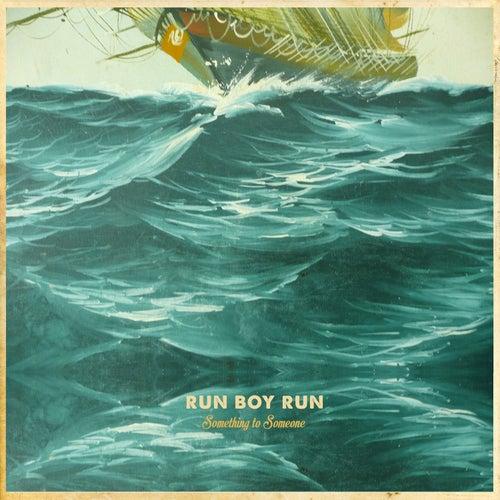 Something to Someone by Run Boy Run
