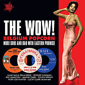 The Wow! - More Soul and R&B with Eastern Promise (Belgium Popcorn) by Various Artists