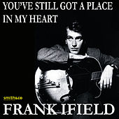 You've Still Got A Place In My Heart by Frank Ifield