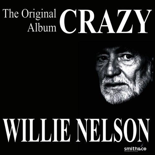 The Original Album Crazy by Willie Nelson
