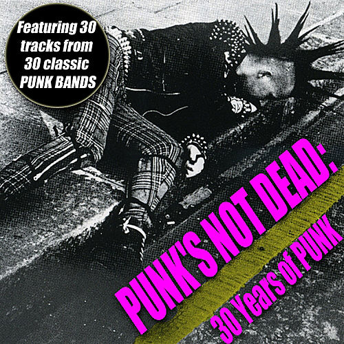 Punk's Not Dead - 30 Years Of Punk by Various Artists