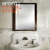 I'm Only A Man (Bonus Track Version) by Emery