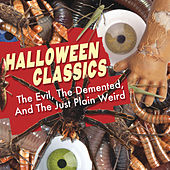 Halloween Classics: The Evil, The Demented, And The Just Plain Weird by Various Artists