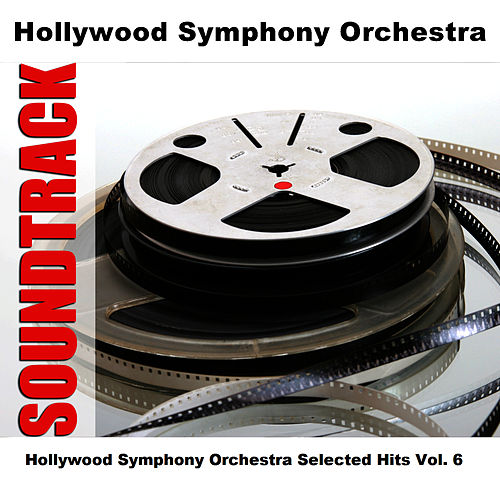 Hollywood Symphony Orchestra Selected Hits Vol. 6 by Hollywood Symphony Orchestra