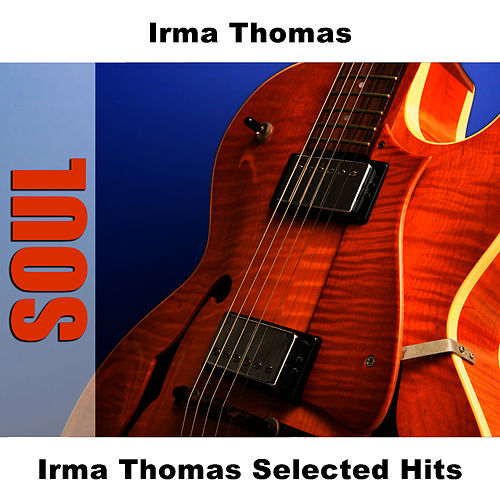 Irma Thomas Selected Hits by Irma Thomas