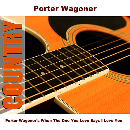 Porter Wagoner's When The One You Love Says I Love You by Porter Wagoner