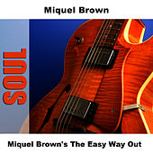 Miquel Brown's The Easy Way Out by Miquel Brown
