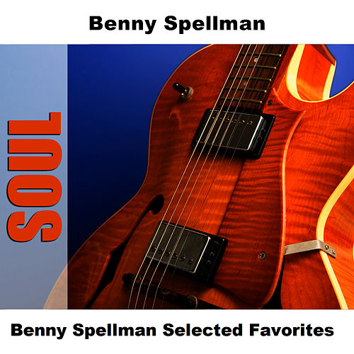 Benny Spellman Selected Favorites by Benny Spellman