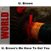 U. Brown's Me Have To Get You by U-Brown