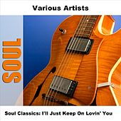 Soul Classics: I'll Just Keep On Lovin' You by Various Artists