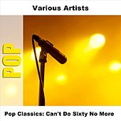 Pop Classics: Can't Do Sixty No More by Various Artists