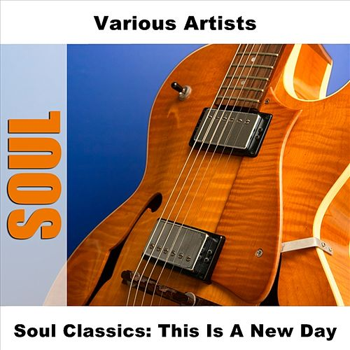 Soul Classics: This Is A New Day by Various Artists