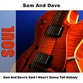 Sam And Dave's Said I Wasn't Gonna Tell Nobody by Sam and Dave