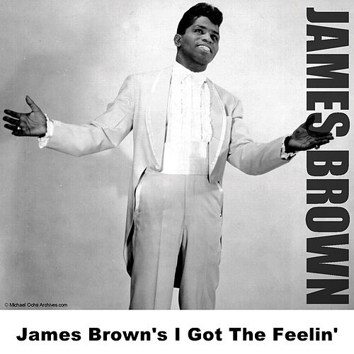 James Brown's I Got The Feelin' by James Brown