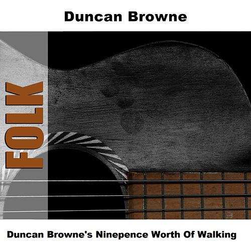 Duncan Browne's Ninepence Worth Of Walking by Duncan Browne