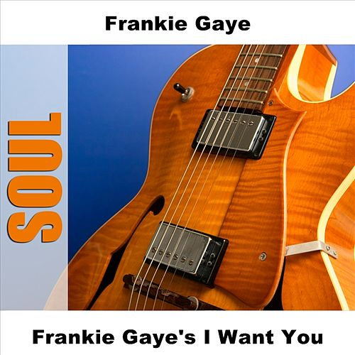 Frankie Gaye's I Want You by Frankie Gaye