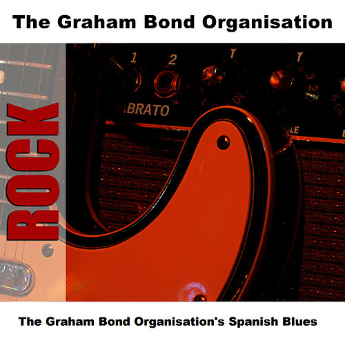 The Graham Bond Organisation's Spanish Blues by Graham Bond
