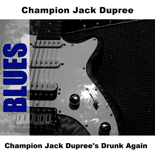 Champion Jack Dupree's Drunk Again by Champion Jack Dupree