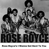 Rose Royce's I Wanna Get Next To You by Rose Royce