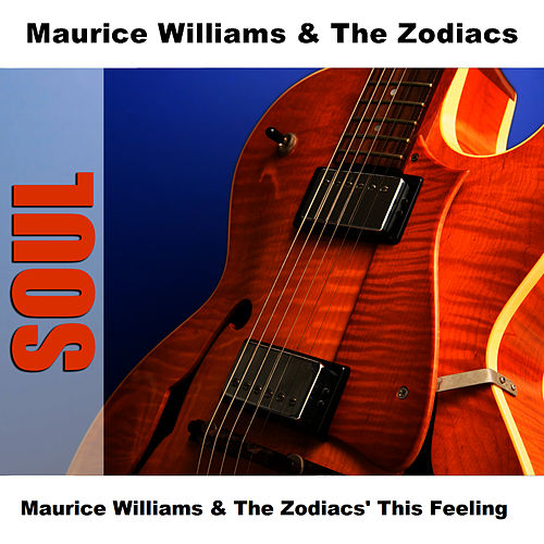 Maurice Williams & The Zodiacs' This Feeling by Maurice Williams and the Zodiacs