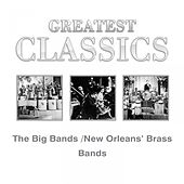 Greatest Classics: The Big Bands and New Orleans´ Brass Bands by Various Artists