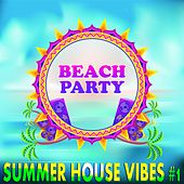 Beach Party Summer House Vibes, Vol. 1 (Best of Sunset Island Grooves) by Various Artists