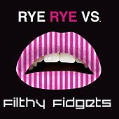 Rye Rye vs. Filthy Fidgets by Rye Rye